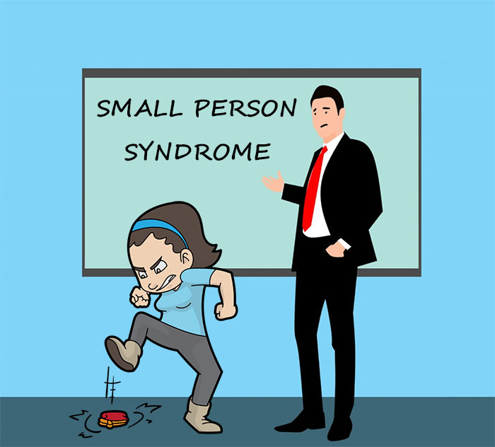 Is it a case of small person syndrome?